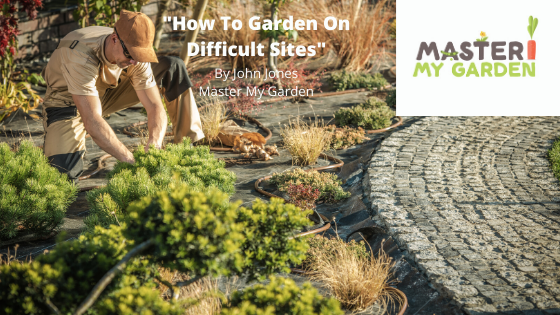 How To Garden On Difficult Sites